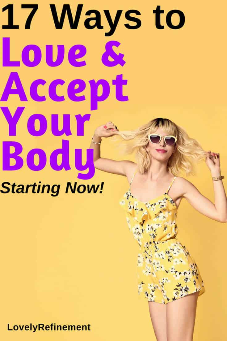 Do you struggle with body image issues? Learning how to love and accept your body the way it is right now is the best way to feel better, inside and out. Then, you can start taking the world by storm! Here's a list of 17 ways to learn how to love and accept your body.