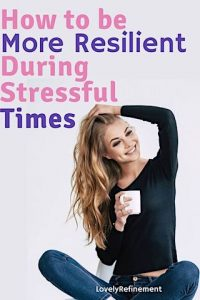 How to be more resilient during stressful times