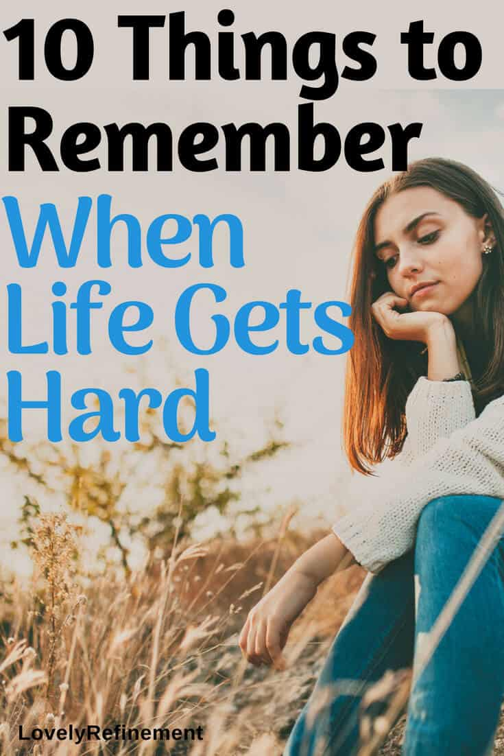 There are times when life becomes too difficult to handle. Here are 10 things to remember during the tough times.