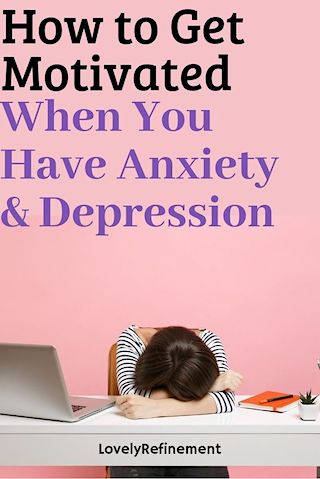 how to get motivated when you struggle with anxiety depression tips
