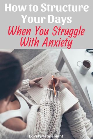 how to structure your day when you have anxiety