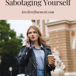 How To Stop sabotaging yourself Overcome Self-Sabotage Behavior