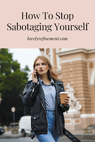 How To Stop sabotaging yourself Overcome Self-Sabotage Behavior