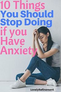 10 things you should stop doing if you have anxiety