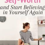 How to Build Self-Worth and Start Believing in Yourself Again