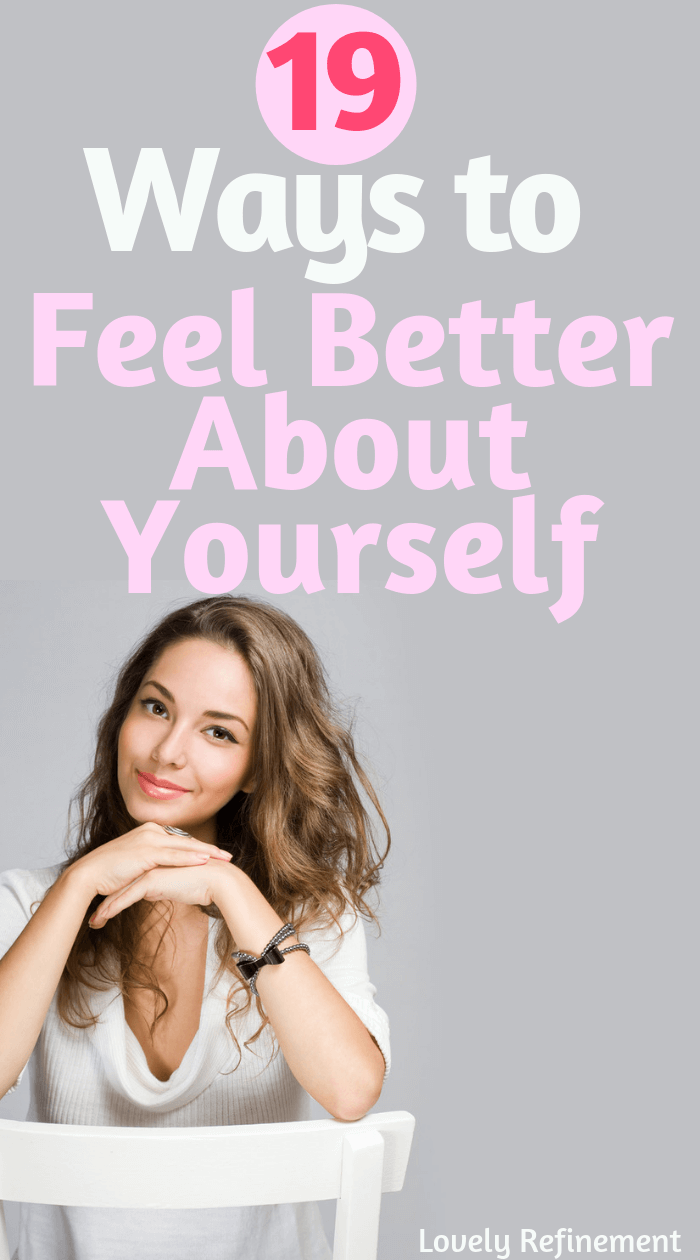 The next time you don't feel good about yourself, read this. Here are 19 ways to feel better about yourself-starting today!