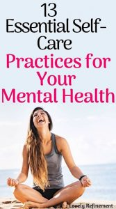 13 Essential Self-Care Practices For Mental Health