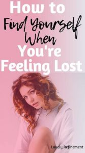 what to do when you are feeling lost and need to find yourself