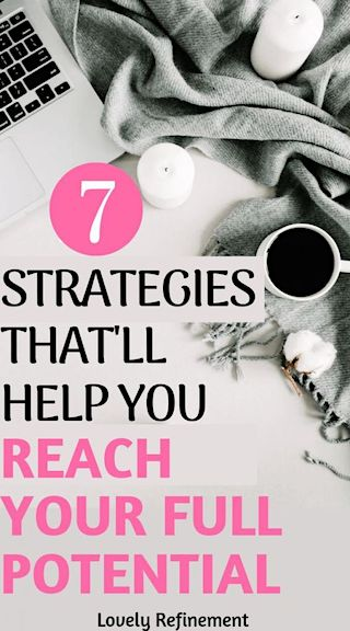 7 Strategies That Will Help You Reach Your Full Potential