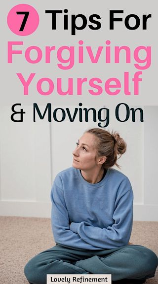 7 Tips For Forgiving Yourself & Moving On