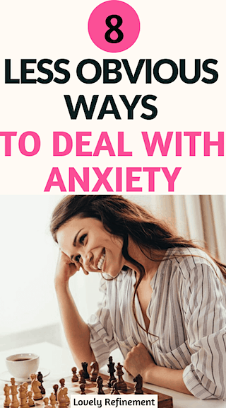 8 Less Obvious Ways to Deal With Anxiety