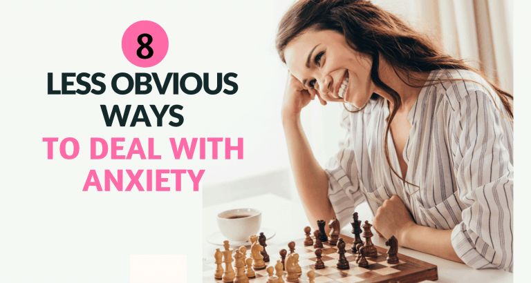 Less obvious ways to deal with anxiety