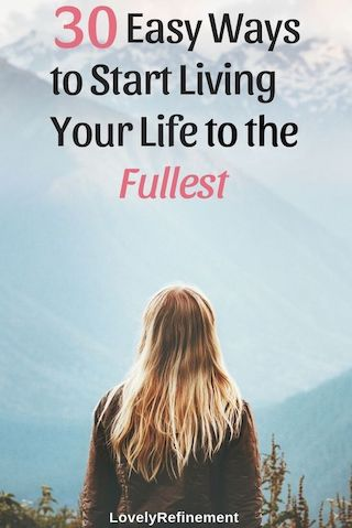 tips for living your life to the fullest